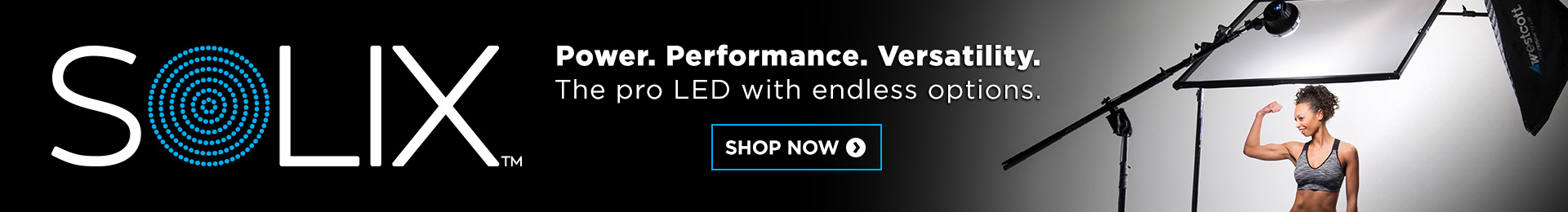 Power. Performance. Versatility. Solix - The Pro LED with Endless Options.